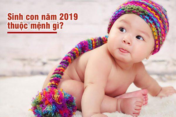 Sinh năm 2019 mệnh gì